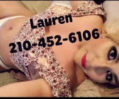 San Antonio female escort - ❤Live bbc ..pounD me good daddy .Ts Lauren 😊❤